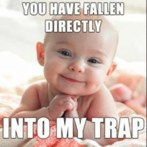 27 Super Funny Baby  27 Super Funny Baby Memes: YOU HAVE FALLEN  DIRECTLY  INTO MY TRAP 27 Super Funny Baby  27 Super Funny Baby Memes