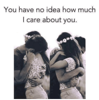 Tag someone 💙😱 ❤❤❤: You have no idea how much  I care about you. Tag someone 💙😱 ❤❤❤