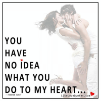 Memes, What You Doing, and 🤖: YOU  HAVE  NO IDEA  WHAT YOU  DO TO MY HEART  PRAKHAR SAHAY  Like Love Quotes. Com You have no idea what you do to my heart.