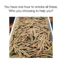 Help, Who, and One: You have one hour to smoke all these  Who you choosing to help you? Tag a friend you would choose to help you 👇 https://t.co/mcU5w2FwG4