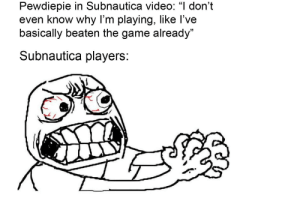You have so much more to do in Subnautica, pewds.: You have so much more to do in Subnautica, pewds.