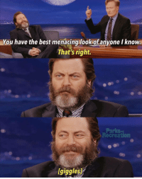 Nick Offerman, Best, and Nick: You have the best menacingilookiofanyone I knowa  That's right.  Parks  Recreation  and  lgigglesH <p>Oddly wholesome from Nick Offerman</p>