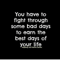 positive quotes: You have to  fight through  some bad days  to earn the  best days of  Inspiring and Positive Quotes