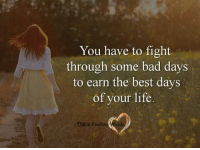 You have to fight  through some bad days  to earn the best days  of your life.  Think Positive Words Think Positive words