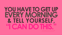 """Memes, 🤖, and  I Can Do This: YOU HAVE TO GET UP  EVERY MORNING  & TELL YOURSELF,  """"I CAN DO THIS."""" #diabetes"""