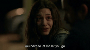 You, Let Me, and You Go: You have to let me let you go