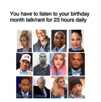 🤫🤐🗣🤦🏽♀️: You have to listen to your birthday  month talk/rant for 23 hours daily  January Febuary March April  May June July August  Saptemior October  Novmber Dece  nmber 🤫🤐🗣🤦🏽♀️