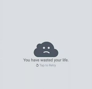 Life, Tap, and You: You have wasted your life.  Tap to Retry