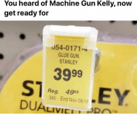 36 Of The Most Hilarious Pictures with Captions From January to Make You LOL - JustViral.Net: You heard of Machine Gun Kelly, now  get ready for  054-0171-4  GLUE GUN  STANLEY  3999  Reg. 4999  345 End Nov 08/1-  DUALIVILLRO  NE 36 Of The Most Hilarious Pictures with Captions From January to Make You LOL - JustViral.Net