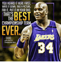 Los Angeles Lakers, Memes, and Shaq: YOU HEARI IT HERE FIRST  WRITE IT DOWN, TAKEAPICTURE,  FAX PUTITIN YOUR DVD  THAT'S  D  THE  CHAMPIONSHIP TEA  EVER  SHAQ  on his 2000.01  Championship Lakers Where the 00-01 Lakers the best team ever?