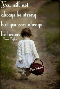 Memes, True, and Brave: you ill not  always be strong  ou will mot  but  you can aluways  brape  ut uou cann alwaus  be  e brave.  ree True!