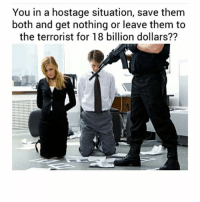 Family, Friends, and Instagram: You in a hostage situation, save them  both and get nothing or leave them to  the terrorist for 18 billion dollars?? • I'm sorry but I don't know you people and my family would love 18 billion 😎Like for good luck 😎 ━━━━━━━━━━━━━ ❤️ LIKE This Post! ❤️ 😋 TAG Your Friends 😋 💬 COMMENT Below! 💬 👍 FOLLOW For More! 👍 😂 DM Me Your Memes! 😂 🙏 USE BallistaAlliance 🙏 - GrandTheftauto Gamers Games Bo3 MLG infinityward ps3 cod2015 ps4 positive bo2 view COC Xboxone XB1 tbh Like Game Likes Instagram tb cod Callofduty psn Xbox Gta5 GTAV blackops2