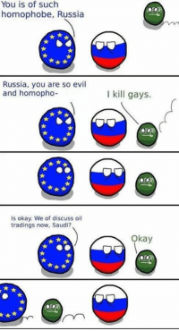Dank, Cancer, and Okay: You is such  You homophobe, Russia  Russia, you are so evil  and homopho-  is okay. We of discuss oil  tradings now, Saudi?  l kill gays.  Okay Saudi is cancer