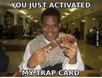You Activated My Trap Card: YOU JUST ACTIVATED  MY TRAP CARD