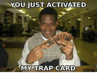 Dang son: YOU JUST ACTIVATED  MY TRAP CARD Dang son