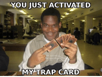 Good evening fellas: YOU JUST ACTIVATED  MY TRAP CARD Good evening fellas