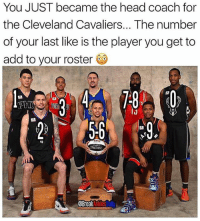 Cleveland Cavaliers, Head, and Memes: You JUST became the head coach for  the Cleveland Cavaliers... The number  of your last like is the player you get to  add to your roster  2569.  나  aBreakAnklesal Who did YOU add to the roster? (via @breakanklesdaily)