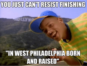 """Memes, Philadelphia, and Born and Raised: YOU JUST CANT RESIST FINISHING  HOLLYWO  """"IN WEST PHILADELPHIA BORN  AND RAISED Explanatory 90's Memes"""