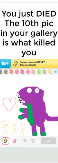 """Barney, Tumblr, and Blog: You just DIED  The 10th pic  in your gallery  is what killed  you   184  You are drawing BARNEY  for pianoplays12 <p><a href=""""https://stormberrymc.tumblr.com/post/165486237460/i-cant-even-comment-on-this-one-reblog-with"""" class=""""tumblr_blog"""">stormberrymc</a>:</p>  <blockquote><p>I can't even comment on this one…</p><p>Reblog with your own cause of death XD</p></blockquote>"""