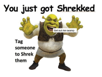 Dank, Shrek, and Tag Someone: You just got Shrekked  Get out me swamp  Tag  someone  to Shrek  them I'm moist @guardsounds