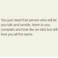Memes, 🤖, and Rambling: You just need that person who will let  you talk and ramble, listen to you  complain and look like an idiot but still  love you all the same. Tag someone who does this for you 👯😍❣️ @thesassbible