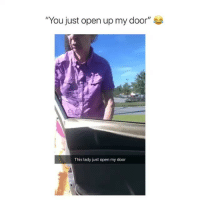 """Memes, 🤖, and Open: """"You just open up my door""""  This lady just open my door She does not like littering. Does she have a point? • Follow @savagememesss for more posts daily"""