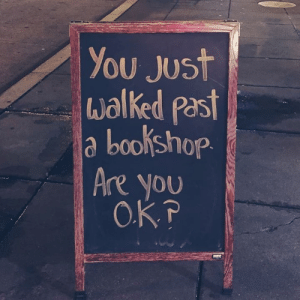 Untitled: You Just  walked past  a bookshop.  Are you  O.KP Untitled