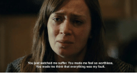 The Girl on The Train (2016): You just watched me suffer. You made me feel so worthless.  You made me think that everything was my fault. The Girl on The Train (2016)