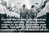 Duty calls.....Have a great night WOLF PACK  ! SEMPER FI                                      War Eagle: You kill the enemy not American  civilian patriots. If you receive  orders to do this  remember your  oath, You uphold and defend the  constitution, not THEIDIOTS IN DC. Duty calls.....Have a great night WOLF PACK  ! SEMPER FI                                      War Eagle