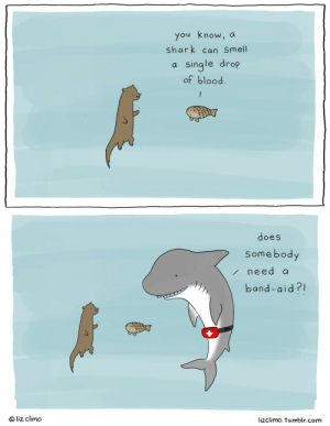 Shark Rescue Squad: you know, a  shark can Smell  a single drop  of blood  does  Somebody  need a  band-aid?I  O liz climo  lizclimo. tumblr.com Shark Rescue Squad