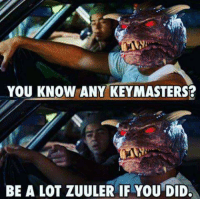 Funny, Alright, and Lots: YOU KNOW ANY KEYMASTERS?  BE A LOT ZUULERIF YOU DID. Alright alright alright