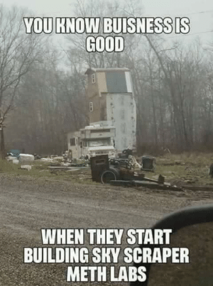 Funny, Good, and Meth: YOU KNOW BUISNESSDS  GOOD  WHEN THEY START  BUILDING SKY SCRAPER  METH LABS Crystal Palace via /r/funny https://ift.tt/2KHdIDj