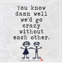 Dekh Bhai, International, and Love Quotes: You know  damn well  we'd go  crazy  without  each other.  Like Love Quotes.com Tag someone you cannot spend a day without talking to 😘❤️ Bae besties siblings Follow @likelovequotes for more such pictures 😍