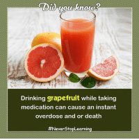 Whose trying?: you know?  Drinking grapefruit while taking  medication can cause an instant  overdose and or death  Whose trying?