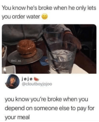 You know you're in a bad relationship when he-she controls what you drink 😂: You know he's broke when he only lets  you order water e  awilLen  @cloutboyjojoo  you know you're broke when you  depend on someone else to pay for  your meal You know you're in a bad relationship when he-she controls what you drink 😂