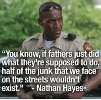"Memes, Streets, and Truth: ""You know, if fathers just did  what they're supposed to do,  half of the junk that we face  on the streets wouldn't  exist. Nathan Hayes Truth!"