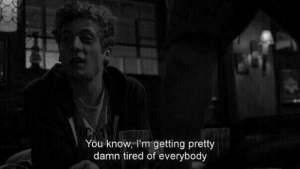 You, Tired, and Damn: You know, I'm getting pretty  damn tired of everybody