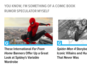 Spider, SpiderMan, and Book: YOU KNOW, I'M SOMETHING OFA COMIC BOOK  RUMOR SPECULATOR MYSELF  e  These International Far From  Spider-Man 4 Storybo  Iconic Villains and Hu  Home Banners Offer Up a Great  Look at Spidey's Variable  That Never Was  Wardrobe Gizmodo gets it.