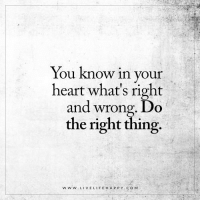 Life, Happy, and Heart: You know in your  heart what's right  and wrong. Do  the right thing.  w w w. LIVE LIFE HAPPY COM Deep Life Quotes: You know in your heart what's right and wrong. Do the right thing.