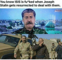 ISIS: You know ISIS is fu ked when Joseph  Stalin gets resurrected to deal with them.  Kerkuk