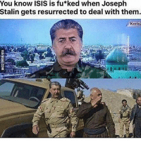 joseph: You know ISIS is fu ked when Joseph  Stalin gets resurrected to deal with them.  Kork
