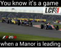 You know it's a game  LCR  Facebook.com/LCF1Memes  20  F When a Manor IS leading Who else is pumped up for the F1 2016 video game?  #ChamF1B