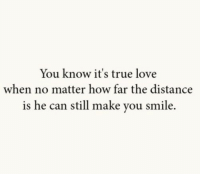 http://iglovequotes.net/: You know it's true love  when no matter how far the distance  is he can still make you smile. http://iglovequotes.net/