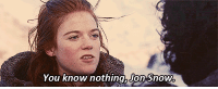 You know nothing, Jon Snow. I don't know really