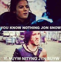 you know nothing: YOU KNOW NOTHING JON SNOW  YTNUYWNITYNGJYN SUYW
