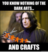 ~Dobby: YOU KNOW NOTHING OF THE  DARK ARTS...  AND CRAFTS  quickmeme com ~Dobby