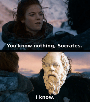 Socrates, You, and I Know: You know nothing, Socrates.  I know.