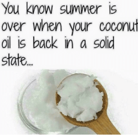 Dank, Summer, and Coconut Oil: You know summer is  over when your coconut  oil is back in a solid  state