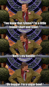 """Sugar, British, and Bowl: 'You know that ryhme? I'm a little  teapot short'and stout.  """"Here's myhandle-  """"Oh buggar, Ima sugar bowl."""" <p>British Humor.</p>"""