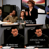 """Memes, 🤖, and Jurassic: You know, that's fine  But the line is, """"Mm, soup  JURASSIC PARKA  5x18  Oh. What'd say?  Mm, noodle soup.  Hows that different? ✨😂 - { joeytribbiani friendstvshow}"""